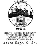 Silent Heroes: The Story of the 284th Engineer Combat Battalion during World War II