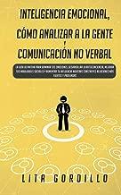 Inteligencia Emocional, Cómo Analizar a la Gente, y Comunicación No Verbal: La Guía Definitiva para Dominar Tus Emociones, Desarrollar La ... Construyes Relaciones Más Fuertes y Profundas