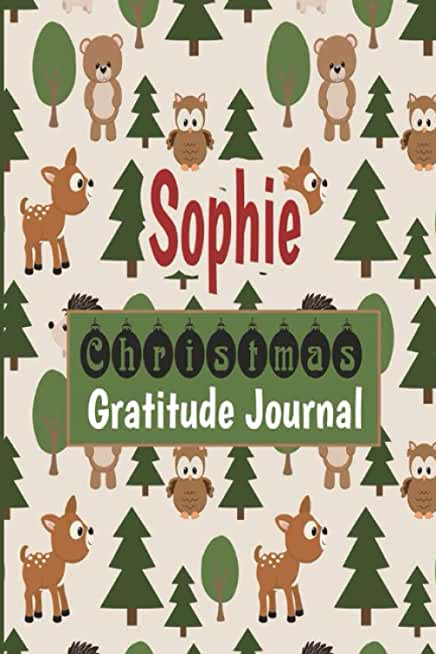 Sophie Christmas Gratitude Journal: Gratitude journal for kids, Personalized Children Happiness Notebook: Daily Gratitude Journal to Practice ... Sophie personalized notebook gift idea