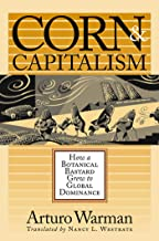 Corn and Capitalism: How a Botanical Bastard Grew to Global Dominance (Latin America in Translation/en Traducción/em Tradução)