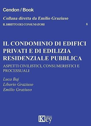 Il condominio di edifici privati e di edilizia residenziale pubblica: ASPETTI CIVILISTICI, CONSUMERISTICI E PROCESSUAL (Il diritto dei consumatori Vol. 8)