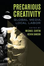 Precarious Creativity: Global Media, Local Labor