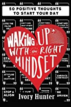 Waking Up With the Right Mindset: 50 Positive Thoughts to Start Your Day