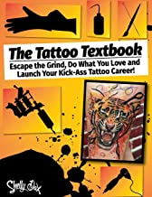The Tattoo Textbook: Escape the Grind, Do What You Love, and Launch Your Kick-Ass Tattoo Career
