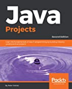 Java Projects: Learn the fundamentals of Java 11 programming by building industry grade practical projects, 2nd Edition