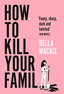 How To Kill Your Family: THE #2 SUNDAY TIMES BESTSELLER