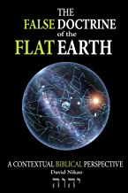 The False Doctrine Of The Flat Earth: A contextual perspective of Biblical cosmology, provides an explanation of flat eart...