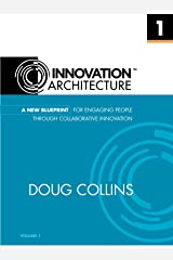 A New Blueprint for Engaging People Through Collaborative Innovation (Innovation Architecture Book 1) Kindle Edition