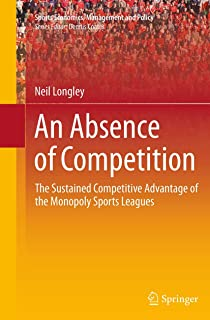 An Absence of Competition: The Sustained Competitive Advantage of the Monopoly Sports Leagues