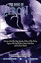 The Book of Eibon: Histories of the Elder Magi, Episodes of Eibon of Mhu Thulan, the Papyrus of the Dark Wisdom, Psalms of...