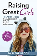Raising Great Girls: Help for moms to raise confident, capable daughters (perfection not required)