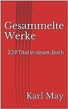 Gesammelte Werke. 239 Titel in einem Buch (German Edition)