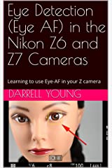 Eye Detection (Eye AF) in the Nikon Z6 and Z7 Cameras: Learning to use Eye-AF in your Z camera (Master Your Nikon Book Series) Kindle Edition