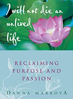 I Wiil Not Die an Unlived Life: Reclaiming Purpose and Passion