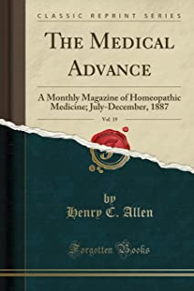 The Medical Advance, Vol. 19: A Monthly Magazine of Homeopathic Medicine; July-December, 1887 (Classic Reprint)
