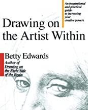 Drawing on the Artist Within: An Inspirational and Practical Guide to Increasing Your Creative Powers
