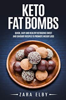 Keto Fat Bombs: Quick, Easy and Healthy Ketogenic Sweet & Savoury Recipes to Promote Weight Loss!