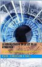 La visualización en la Ley de la Atracción: El arte de materializar sus deseos (Spanish Edition)