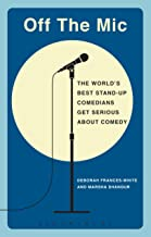 Off the Mic: The World's Best Stand-Up Comedians Get Serious About Comedy (Performance Books)