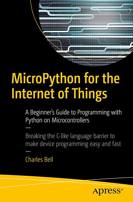 とは異なり胚自由MicroPython for the Internet of Things: A Beginner's Guide to Programming with Python on Microcontrollers (English Edition)