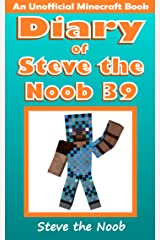 Diary of Steve the Noob 39 (An Unofficial Minecraft Book) (Diary of Steve the Noob Collection) Kindle Edition