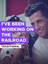 I`ve Been Working On The Railroad