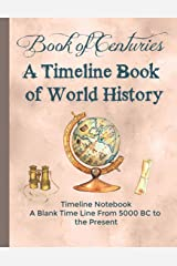 Book of Centuries A Timeline book of World History Timeline Notebook A Blank Time Line from 5000 BC to the Present Paperback