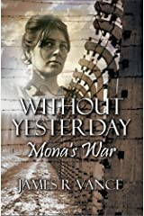 Without Yesterday: Mona's War Kindle Edition
