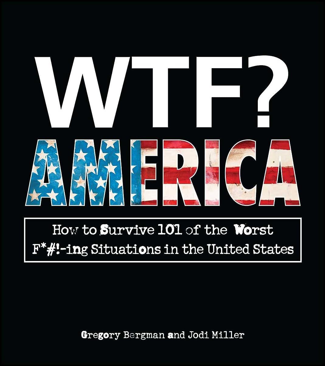 どちらかバットヨーグルトWTF? America: How to Survive 101 of the Worst F*#!-ing Situations in the United States (English Edition)