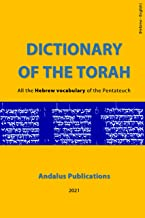 Dictionary of the Torah (Hebrew - English) : The entire Hebrew vocabulary of the Pentateuch (Languages of the Bible and th...