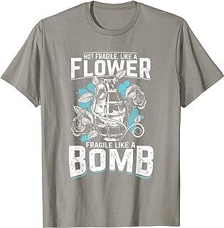 Not Fragile Like A Flower Fragile Like A Bomb Tattoo T-Shirt