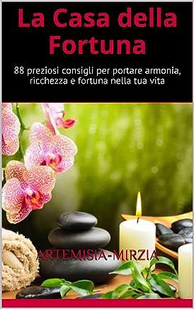 La CASA della FORTUNA: 88 preziosi consigli per portare armonia, ricchezza e  fortuna nella tua casa