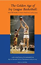 The Golden Age of Ivy League Basketball: From Bill Bradley to Penn's Final Four, 1964-1979