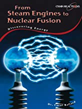 From Steam engines to nuclear fusion: Discovering energy: Steam Engines to Nuclear Power (Chain Reactions!)