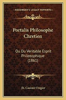 Portalis Philosophe Chretien: Ou Du Veritable Esprit Philosophique (1861)