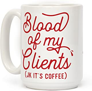 LookHUMAN Blood Of My Clients White 15 Ounce Ceramic Coffee Mug