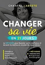 CHANGER SA VIE EN 21 JOURS: La méthode pour booster votre confiance et devenir la meilleure version de vous même ! Conseil...