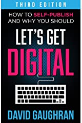 Let's Get Digital: How To Self-Publish, And Why You Should (Third Edition) (Let's Get Publishing) (Volume 1) Paperback