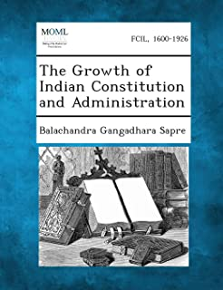 The Growth of Indian Constitution and Administration