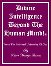 DIVINE INTELLIGENCE BEYOND THE HUMAN MIND! ®: From The Spiritual University Of God