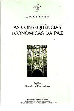 AS CONSEQÜÊNCIAS A ECONOMICAS DA PAZ: The Economia Consequences of lhe Peace (Portuguese Edition)