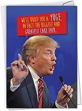 Trump Build a Yuge Cake - Funny Political Happy Birthday Card with Envelope (4.63 x 6.75 Inch) - President Donald Trump Joke Bday Celebration Notecard - Humorous Cake Slice C4239BDG