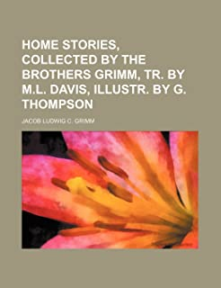 Home Stories, Collected by the Brothers Grimm, Tr. by M.L. Davis, Illustr. by G. Thompson