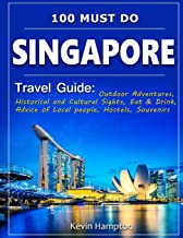 SINGAPORE Travel Guide: Outdoor Adventures, Historical and Cultural Sights, Eat & Drink, Advice of Local people, Hostels, Souvenirs (100 Must-Do!)