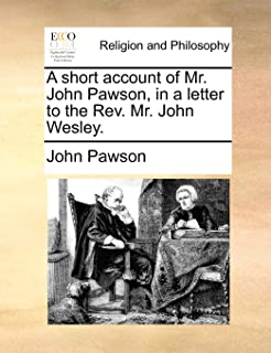 A Short Account of Mr. John Pawson, in a Letter to the REV. Mr. John Wesley.