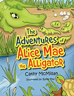 The Adventures of Alice Mae the Alligator: What a Neat Place to Live!