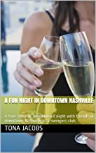 A Fun Night In Downtown Nashville: A true story of an awkward night with friends in downtown Nashville at a swingers club.