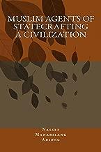 Muslim Agents of Statecrafting a Civilization