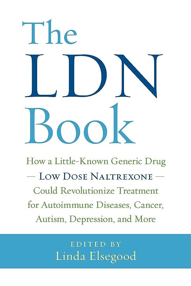インフラ悪意のある黄ばむThe LDN Book: How a Little-Known Generic Drug — Low Dose Naltrexone — Could Revolutionize Treatment for Autoimmune Diseases, Cancer, Autism, Depression, and More (English Edition)