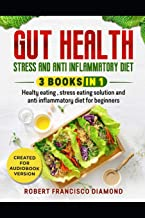 Gut health, stress and anti inflammatory diet: 3 books in 1 - Healthy eating, stress eating solutions and anti inflammatory diet for beginners